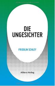 fridolin schley, die ungesichter, allitera, literaturblog, günter keil, rezension