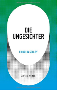 fridolin schley, die ungesichter, allitera, literaturblog, günter keil, rezension
