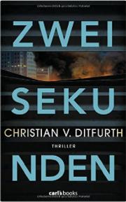 christian v. ditfurth, zwei sekunden, carl´s books, literaturblog, rezension, günter keil