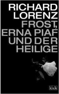 richard lorenz, frost, erna piaf und der heilige, rezension, literaturblog, günter keil