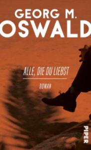 georg m. oswald, alle, die du liebst, piper, rezension, literaturblog, günter keil