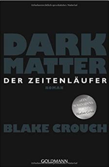 blake crouch, dark matter, der zeitenläufer, rezension, günter keil, literaturblog